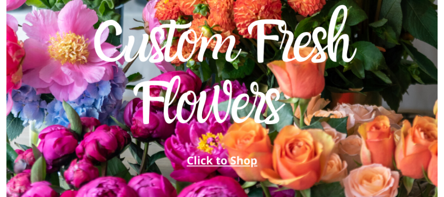 Custom Fresh Flowers